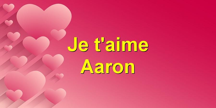 Je t'aime Aaron