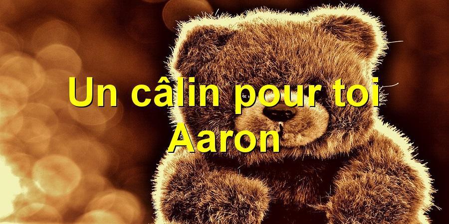 Un câlin pour toi Aaron