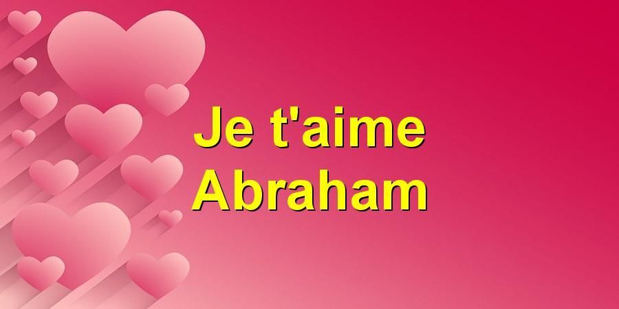 Je t'aime Abraham
