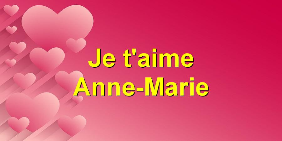 Je T Aime Anne Marie