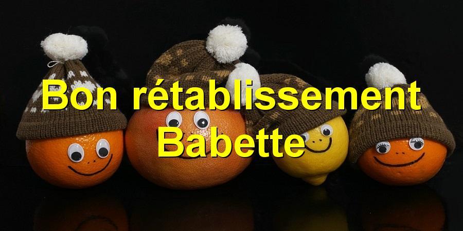 Bon rétablissement Babette