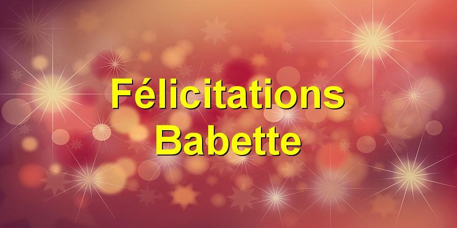 Félicitations Babette