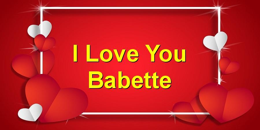 I Love You Babette