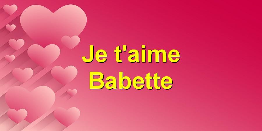 Je t'aime Babette