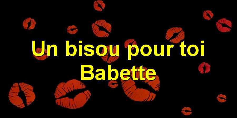 Un bisou pour toi Babette