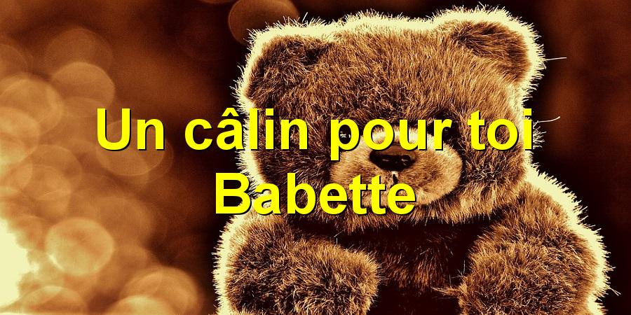 Un câlin pour toi Babette