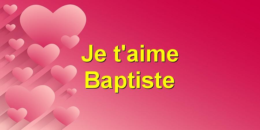 Je t'aime Baptiste