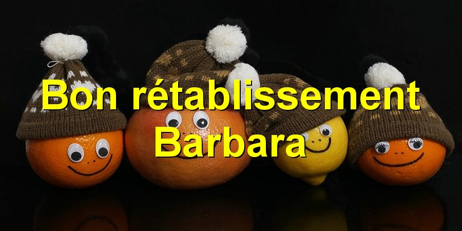 Bon rétablissement Barbara