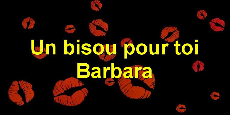 Un bisou pour toi Barbara