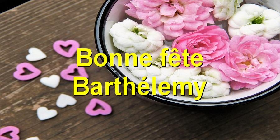 Bonne fête Barthélemy
