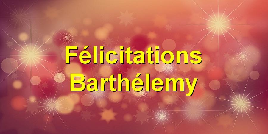 Félicitations Barthélemy
