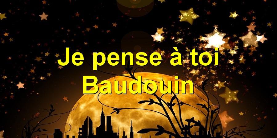 Je pense à toi Baudouin