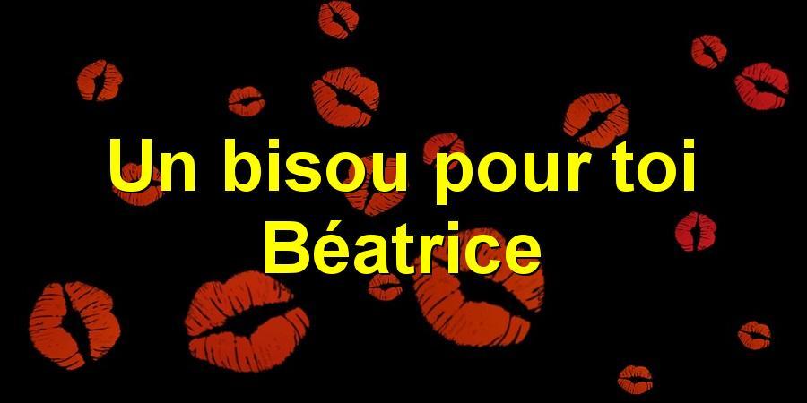 Un bisou pour toi Béatrice