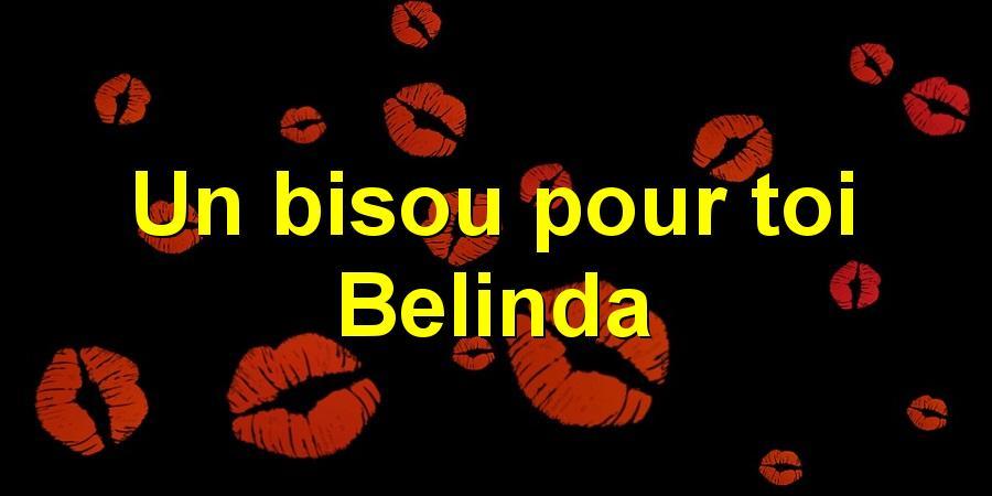 Un bisou pour toi Belinda