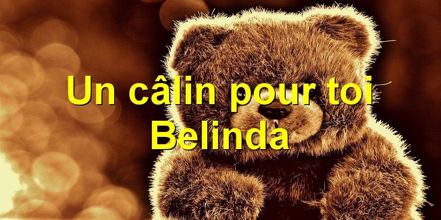 Un câlin pour toi Belinda