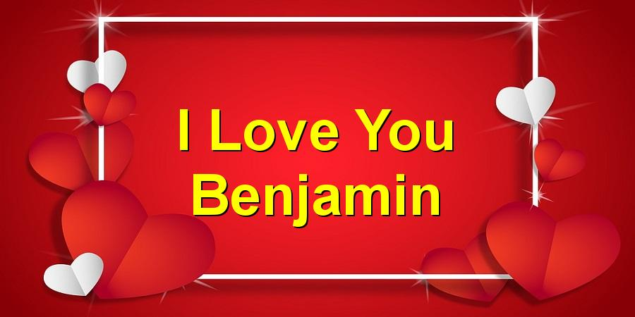 I Love You Benjamin