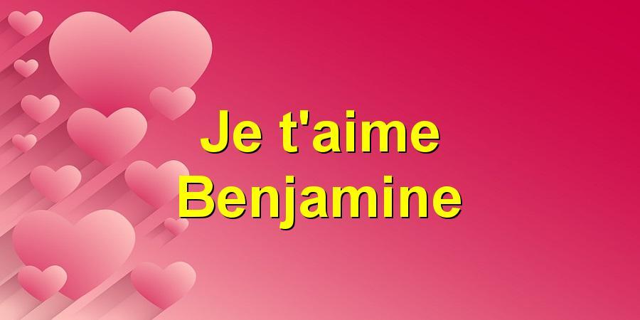 Je t'aime Benjamine
