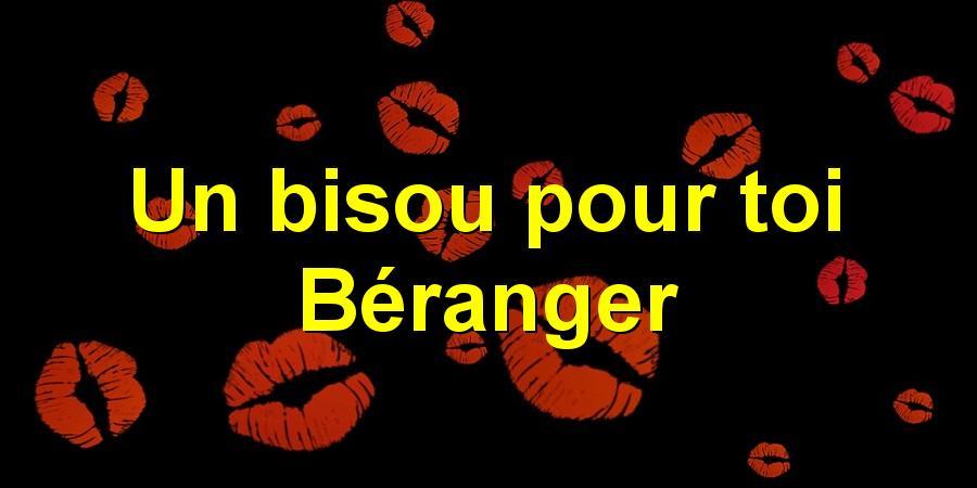 Un bisou pour toi Béranger