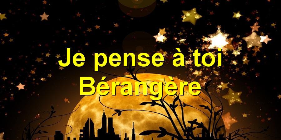 Je pense à toi Bérangère