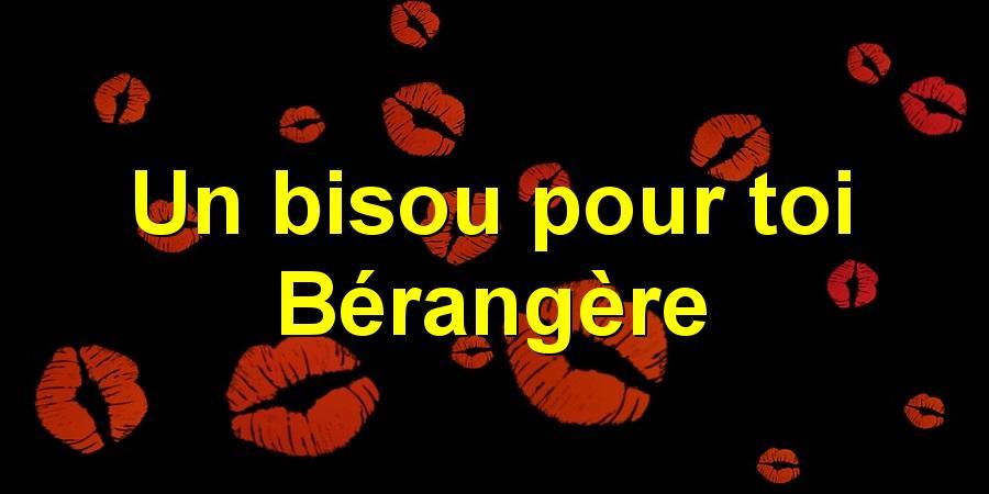 Un bisou pour toi Bérangère