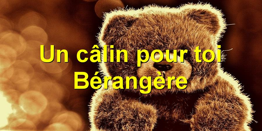Un câlin pour toi Bérangère