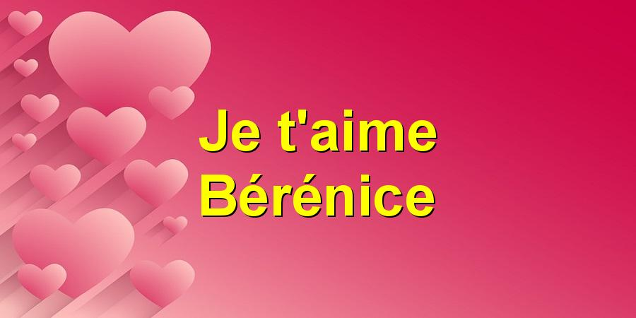 Je t'aime Bérénice