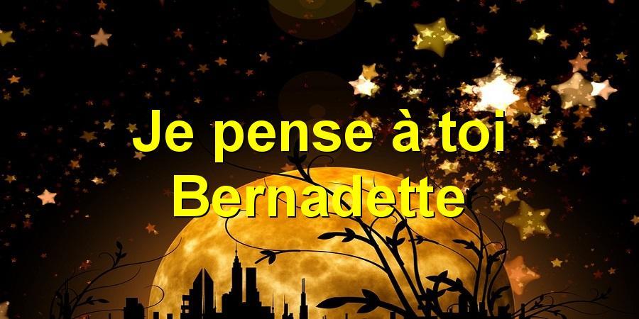 Je pense à toi Bernadette