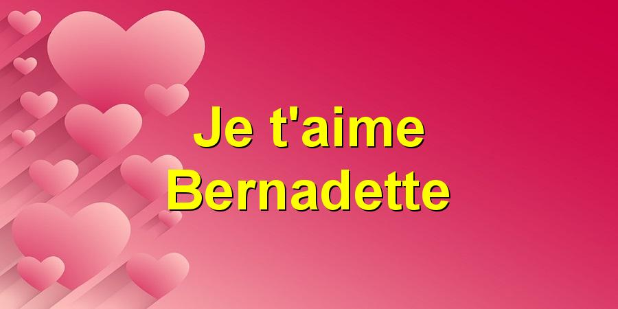Je t'aime Bernadette