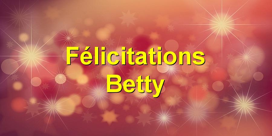 Félicitations Betty
