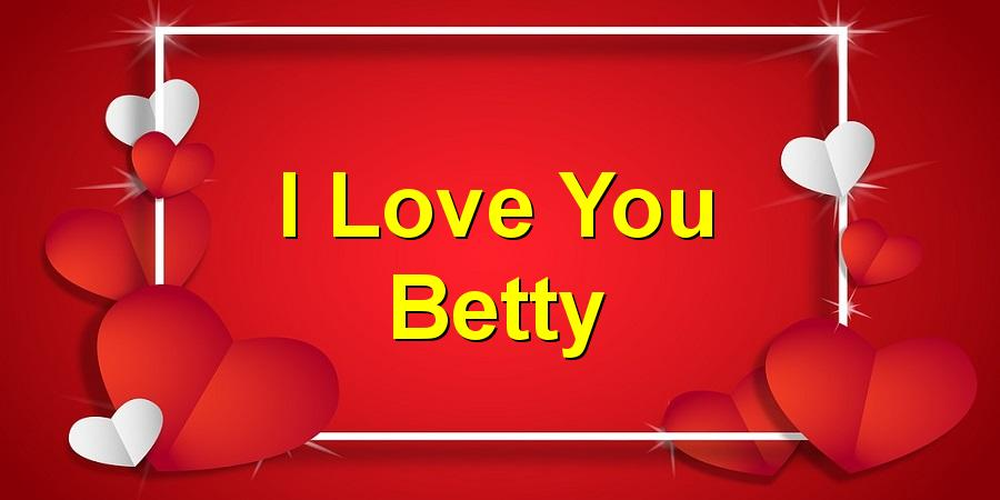 I Love You Betty
