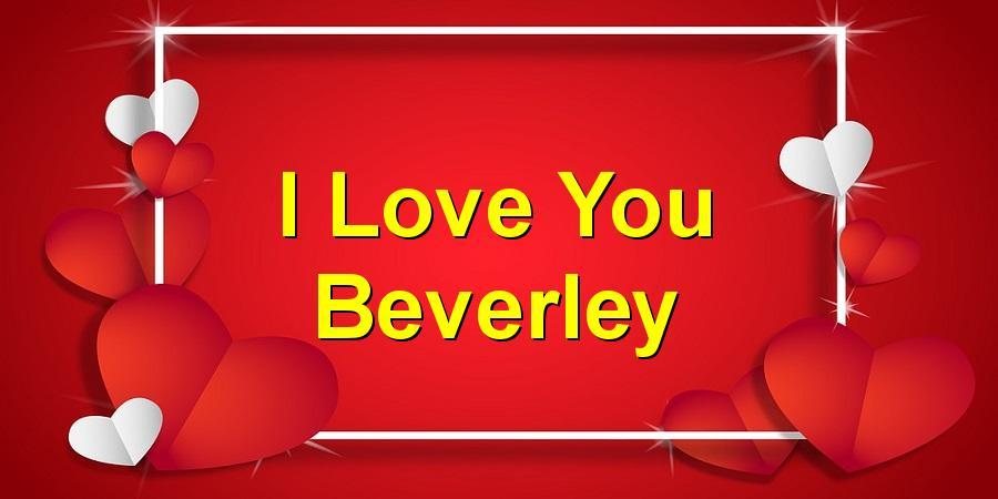 I Love You Beverley