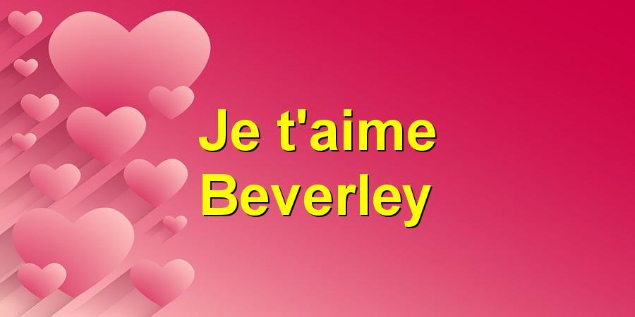 Je t'aime Beverley