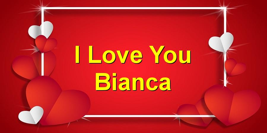 I Love You Bianca