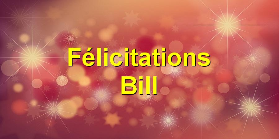 Félicitations Bill