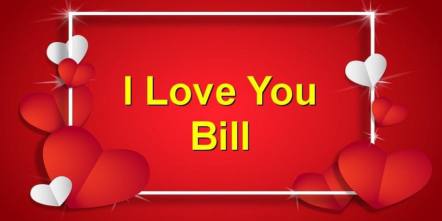 I Love You Bill