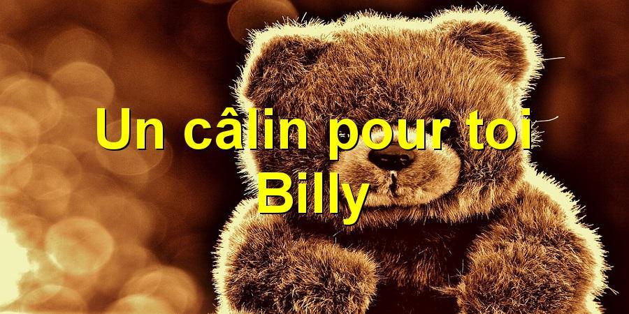 Un câlin pour toi Billy
