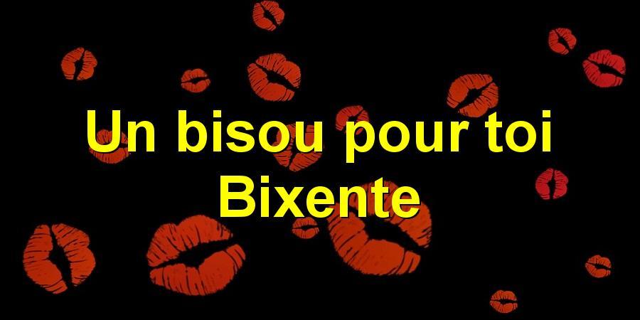 Un bisou pour toi Bixente