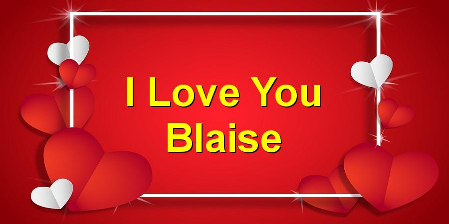 I Love You Blaise