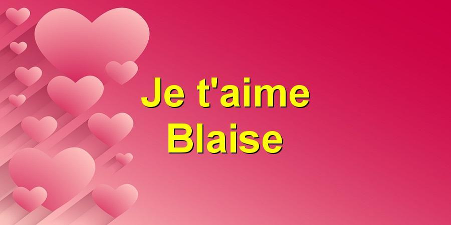 Je t'aime Blaise
