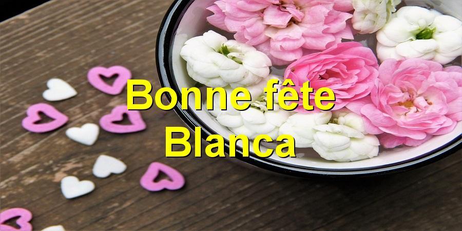Bonne fête Blanca