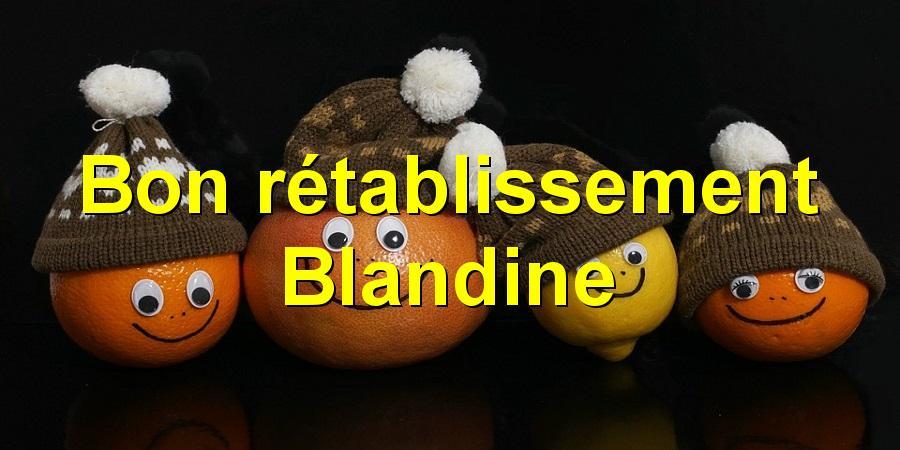 Bon rétablissement Blandine