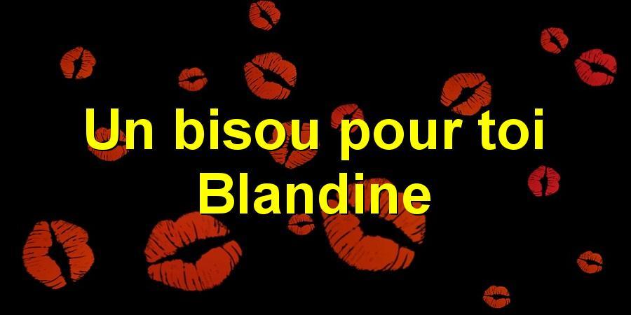 Un bisou pour toi Blandine