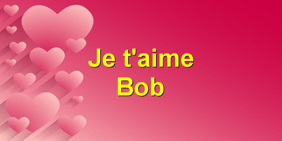 Je t'aime Bob