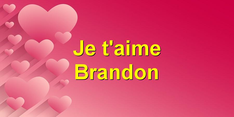 Je t'aime Brandon