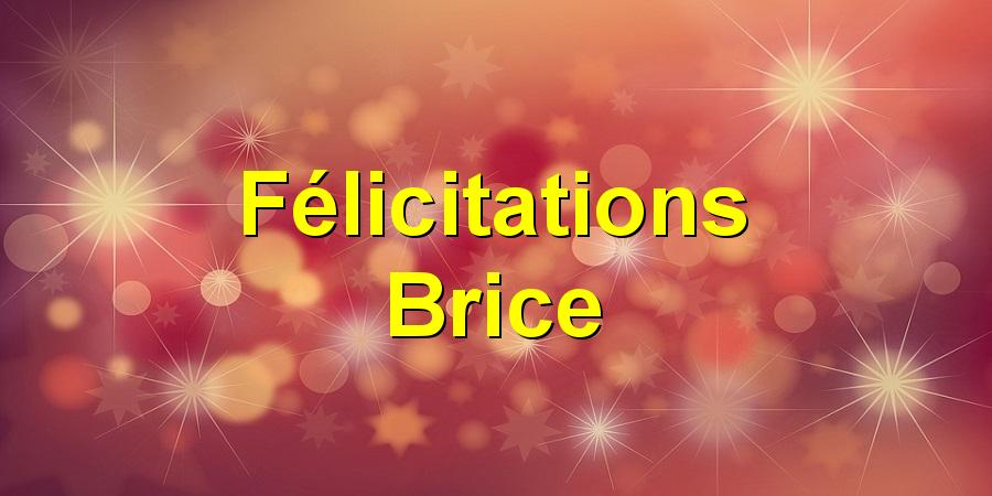 Félicitations Brice