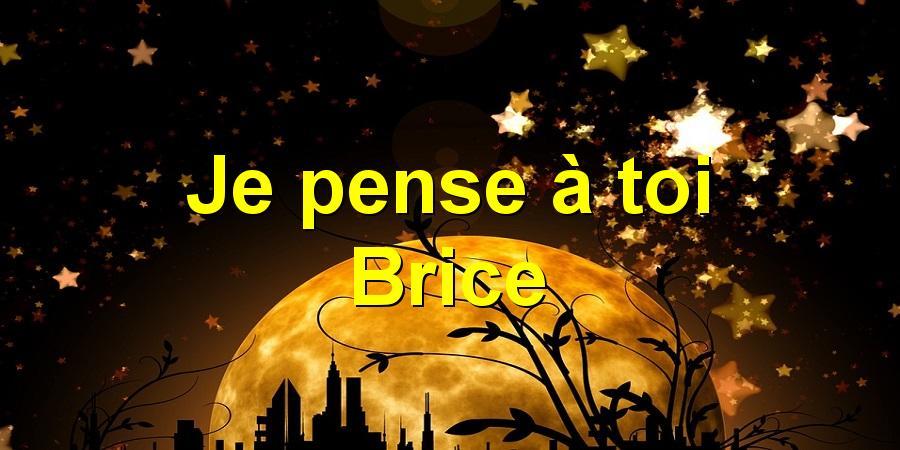 Je pense à toi Brice