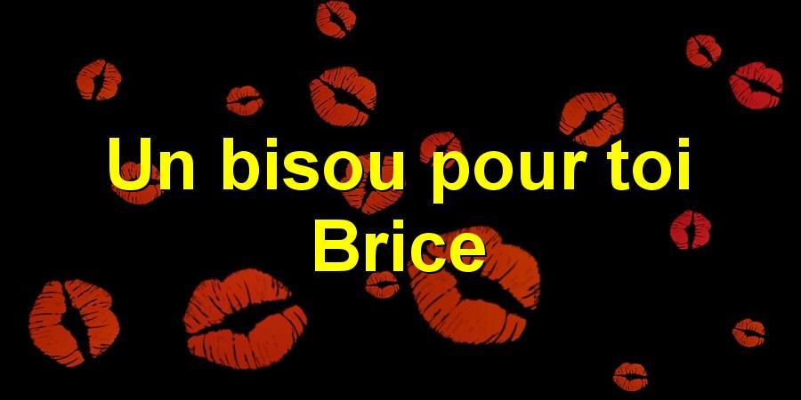 Un bisou pour toi Brice