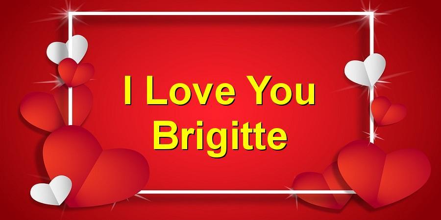 I Love You Brigitte