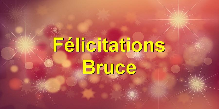 Félicitations Bruce