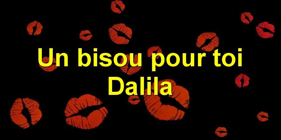 Un bisou pour toi Dalila